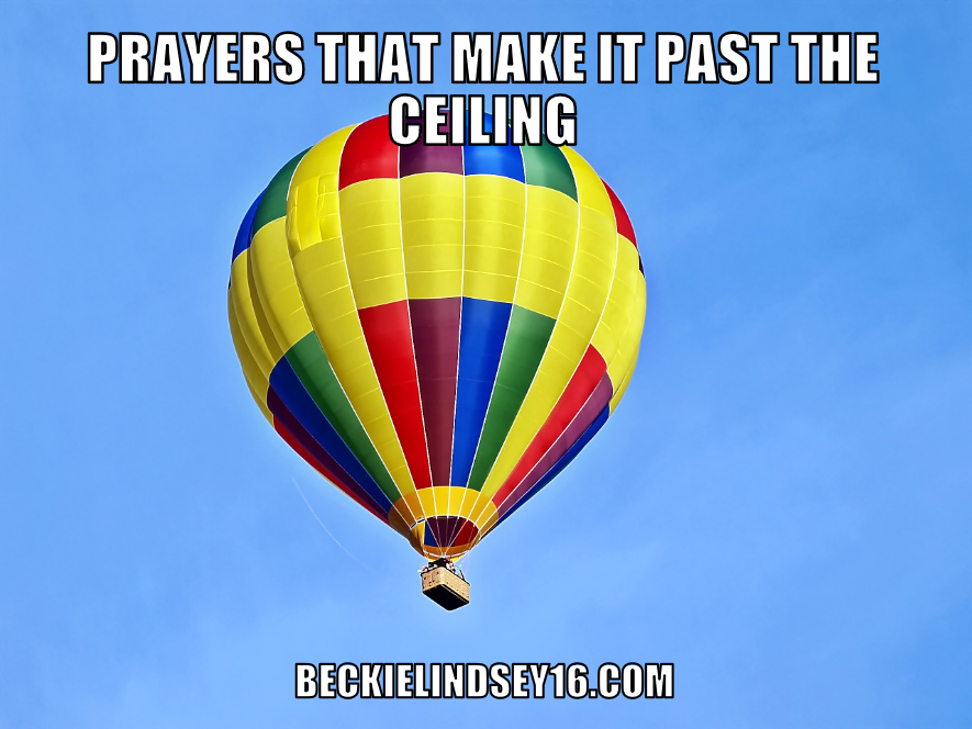 Balloon-Prayers that make it past the ceiling