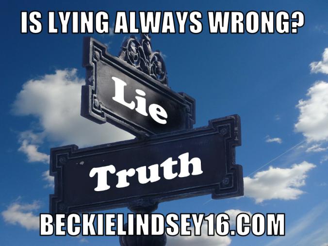 Is Lying Always Wrong? https://beckielindsey16.com/2016/06/07/is-lying-always-wrong/