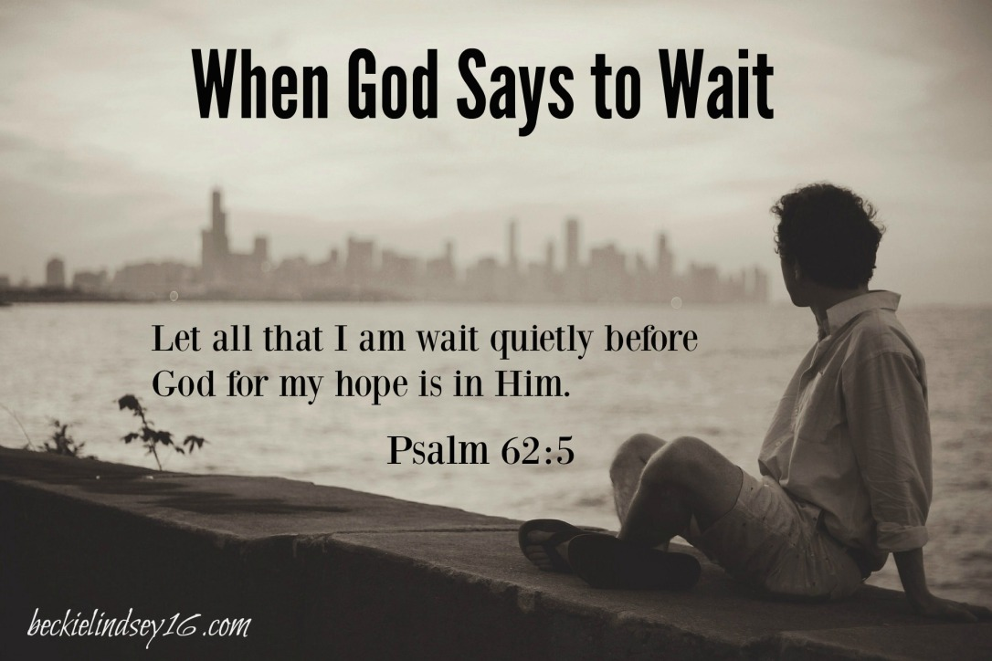 When God Says to Wait https://beckielindsey16.com/2017/01/10/when-god-says-to-wait/