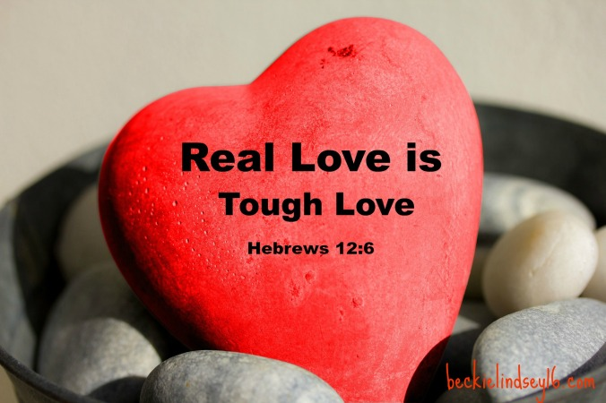 REAL LOVE IS TOUGH LOVE https://beckielindsey16.com/2017/02/07/real-love-is-tough-love/