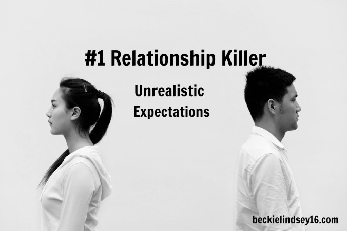 #1 Relationship Killer: Unrealistic Expectations https://beckielindsey16.com/2017/03/14/1-relationship-killer-unrealistic-expectations/