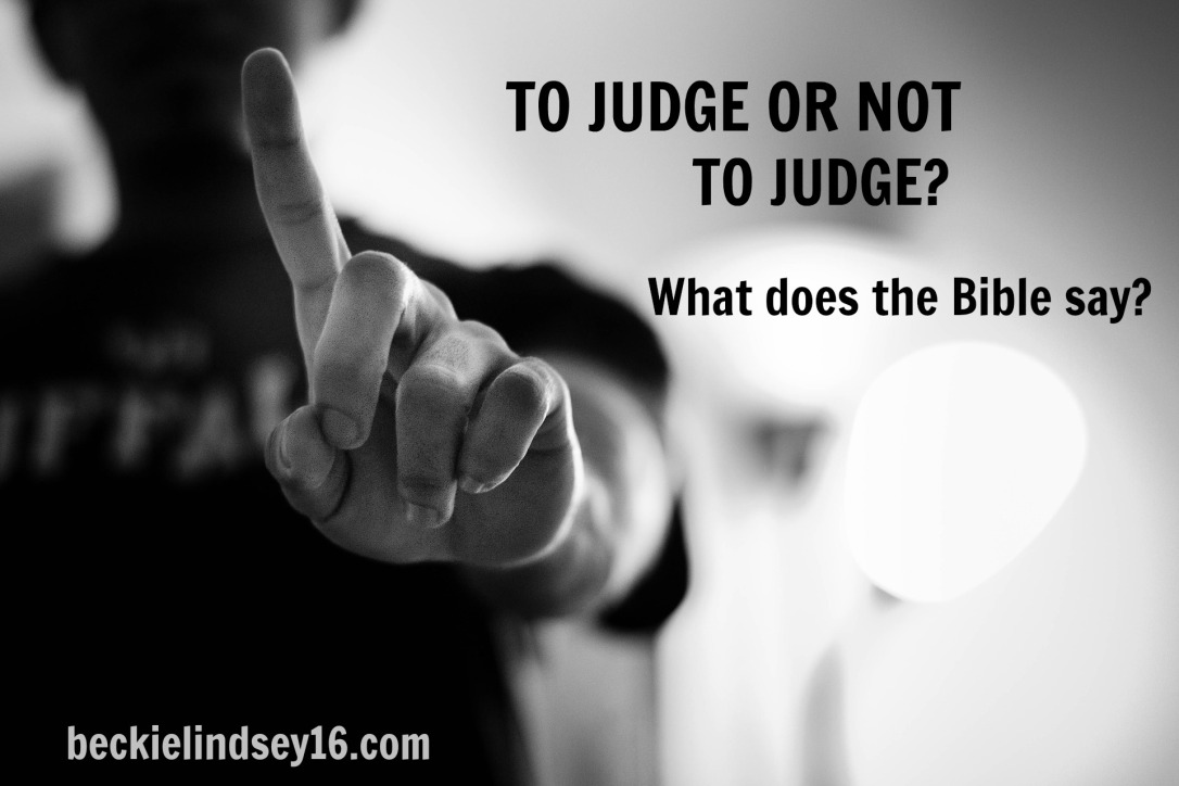 To Judge or Not to Judge? https://beckielindsey16.com/2017/04/10/to-judge-or-not-to-judge/